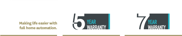 Making life easier with full home automation. 5 year warranty. 7 year warranty.