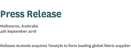 Press Release. Melbourne, Australia 4th September 2018. Rollease Acmeda acquires Texstyle to form leading global fabric supplier.
