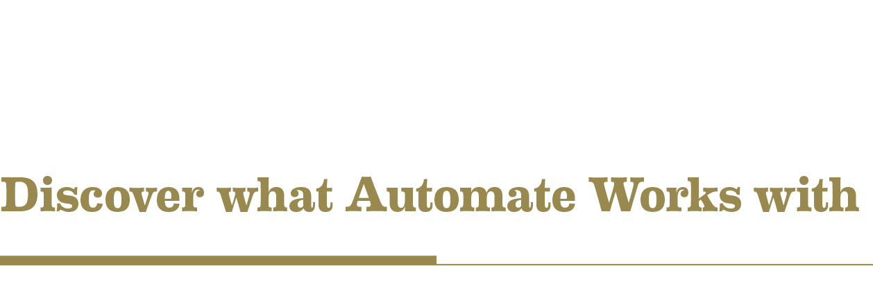 Discover what Automate works with