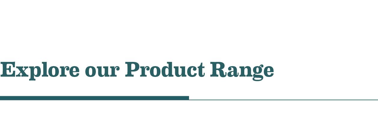 Explore our Product Range
