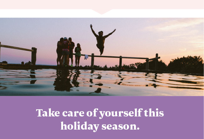 Take care of yourself this holiday season.